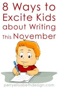 8 Ways to Excite Kids about Writing ThisNovember